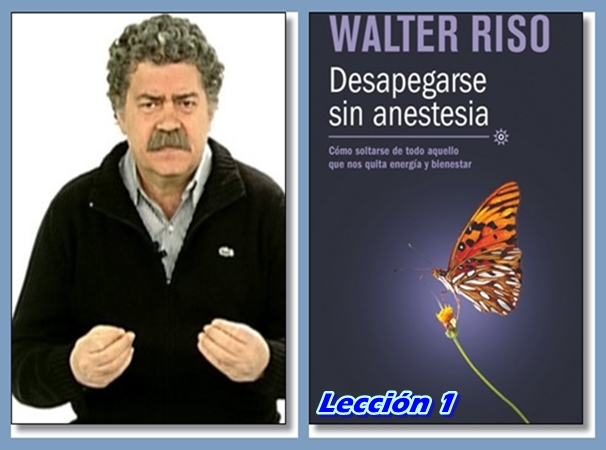 LECCION-1 DESAPEGARSE SIN ANESTEIA WALTER RISO